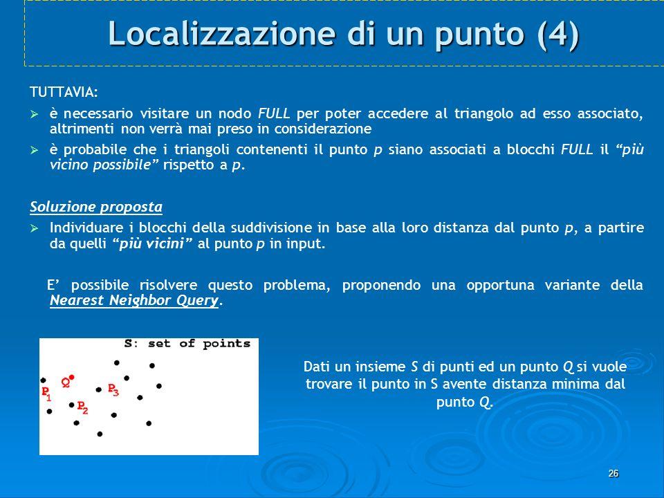 26 Localizzazione di un punto (4) TUTTAVIA: è necessario visitare un nodo FULL per poter accedere al triangolo ad esso associato, altrimenti non verrà