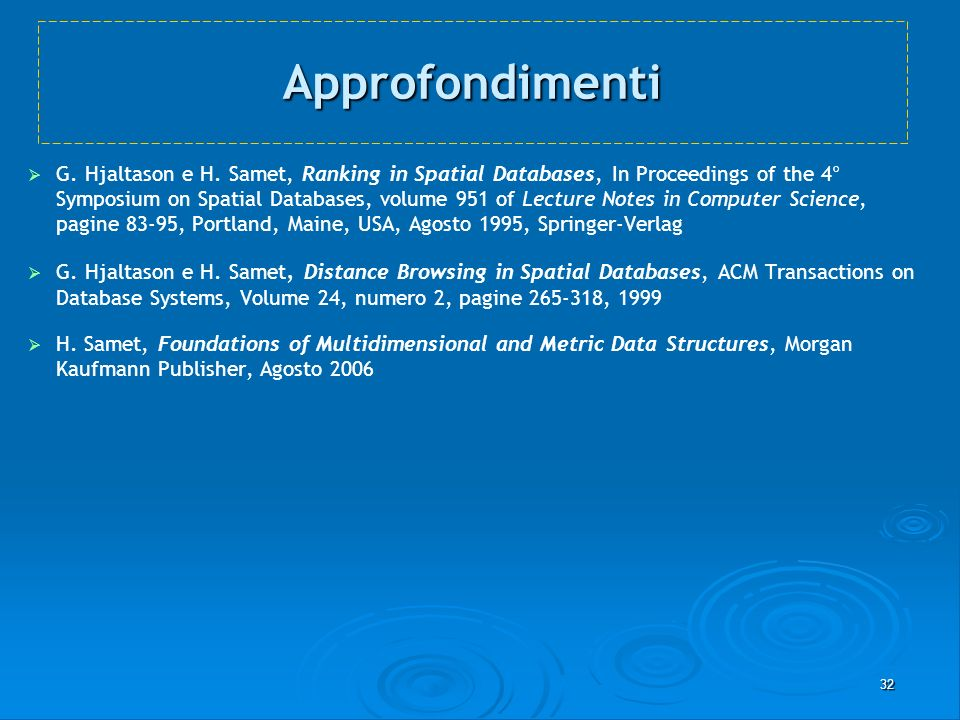 32 Approfondimenti G. Hjaltason e H. Samet, Ranking in Spatial Databases, In Proceedings of the 4° Symposium on Spatial Databases, volume 951 of Lectu