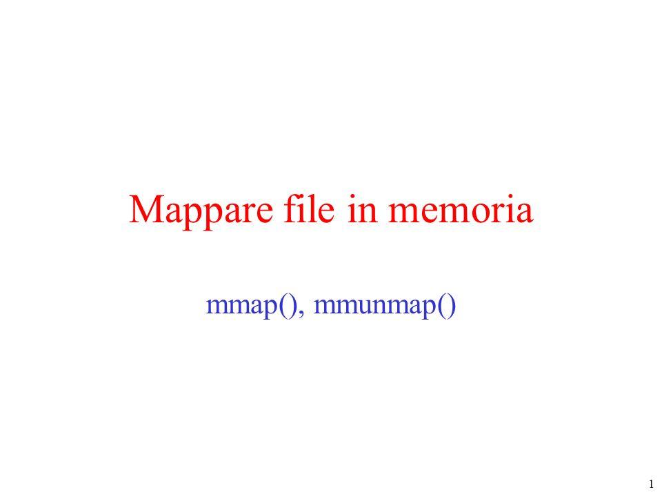 1 Mappare file in memoria mmap(), mmunmap()