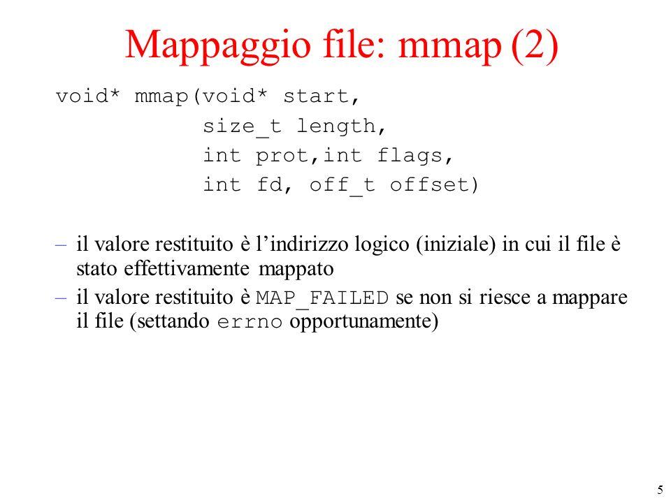 6 Mappaggio file: mmap (3) –prot : descrive la protezione dellarea mappata, si ottiene mettendo in OR un insieme di maschere predefinite.