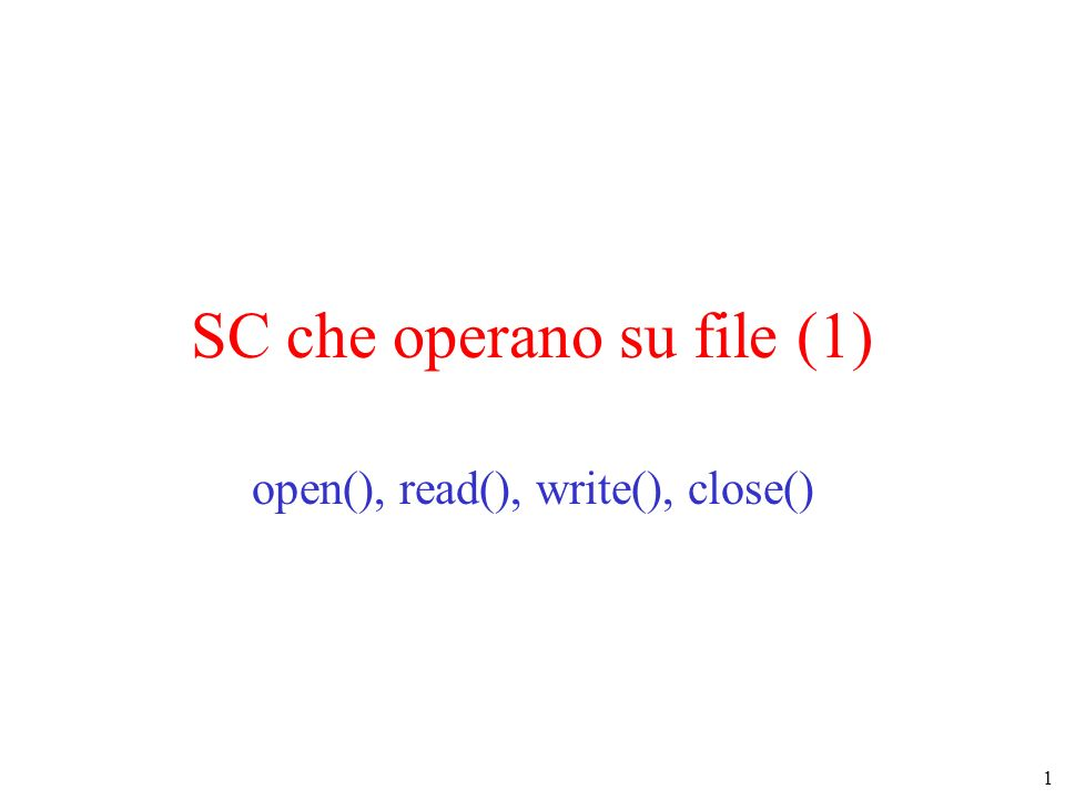 1 SC che operano su file (1) open(), read(), write(), close()