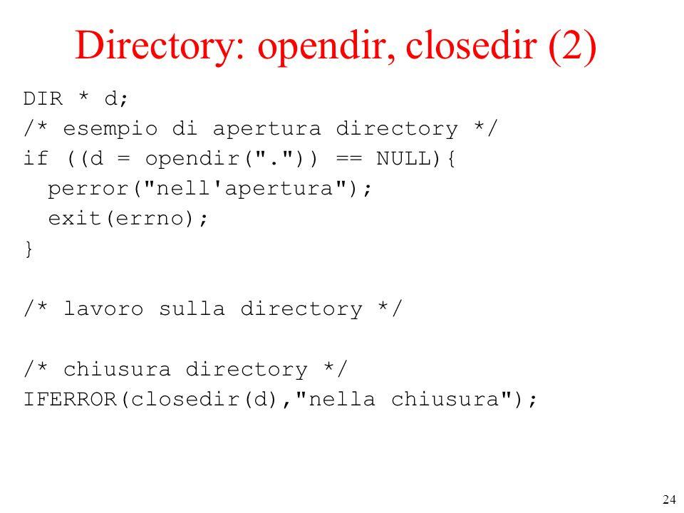 24 Directory: opendir, closedir (2) DIR * d; /* esempio di apertura directory */ if ((d = opendir(