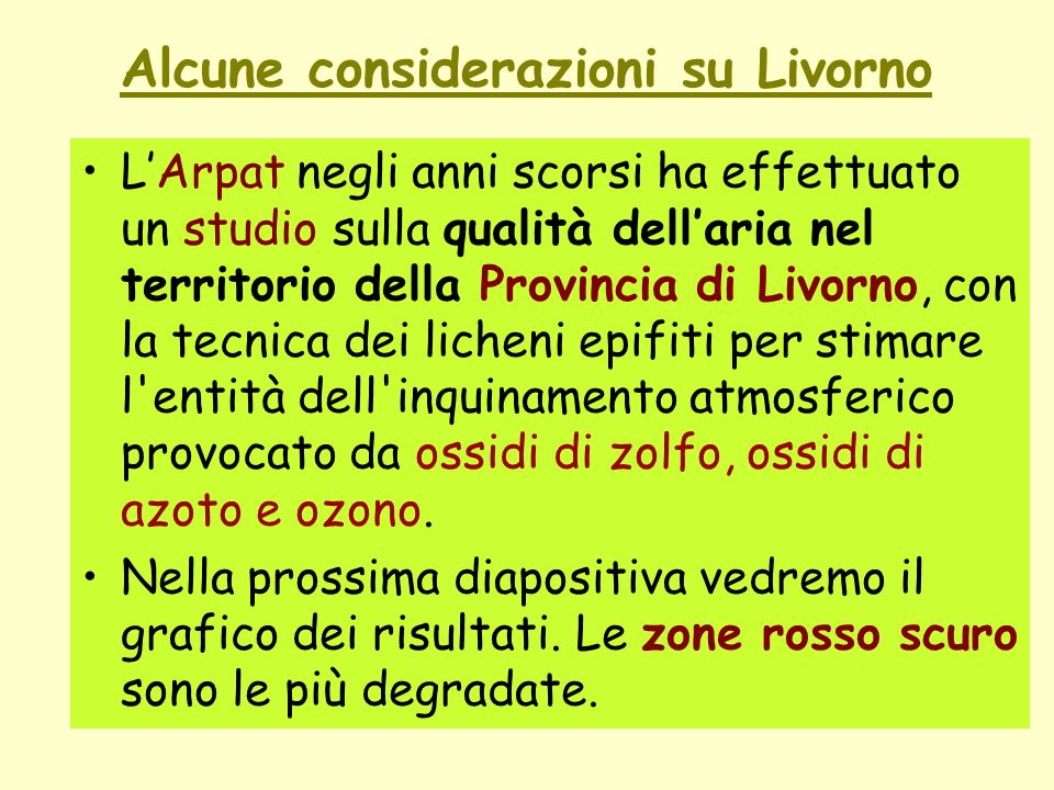 LArpat negli anni scorsi ha effettuato un studio sulla qualità dellaria nel territorio della Provincia di Livorno, con la tecnica dei licheni epifiti per stimare l entità dell inquinamento atmosferico provocato da ossidi di zolfo, ossidi di azoto e ozono.