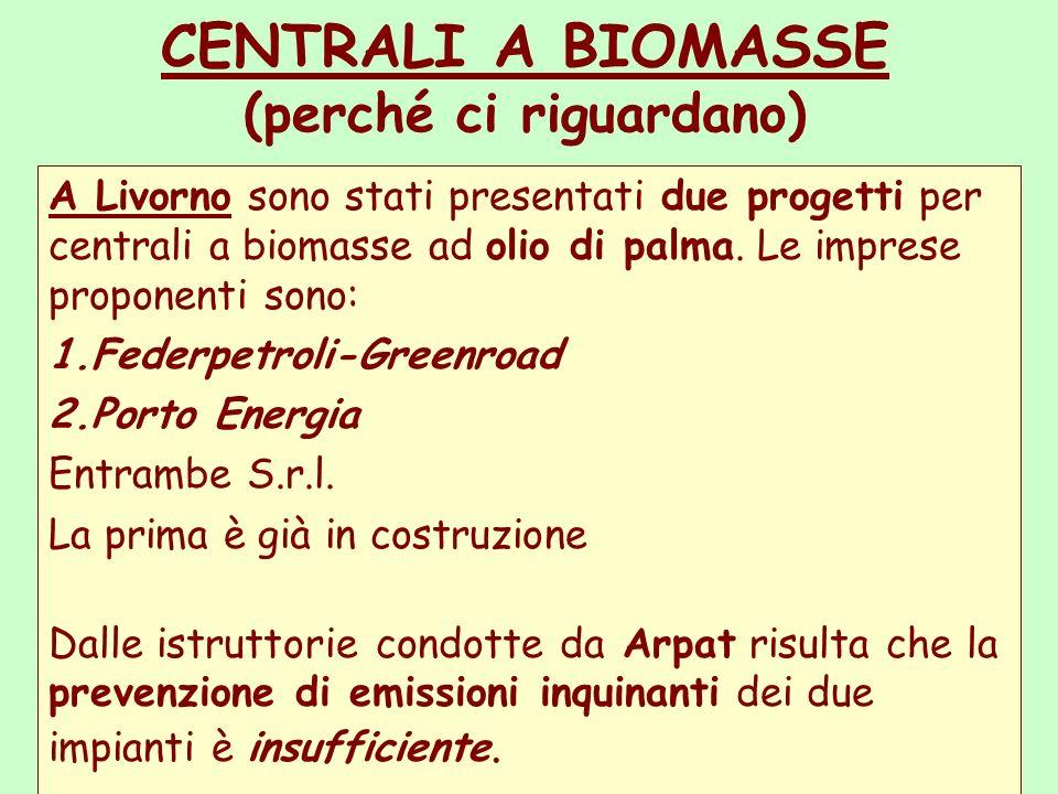 CENTRALI A BIOMASSE (perché ci riguardano) A Livorno sono stati presentati due progetti per centrali a biomasse ad olio di palma.