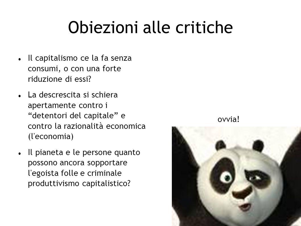 Obiezioni alle critiche Il capitalismo ce la fa senza consumi, o con una forte riduzione di essi? La descrescita si schiera apertamente contro i deten