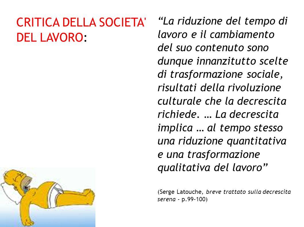 La riduzione del tempo di lavoro e il cambiamento del suo contenuto sono dunque innanzitutto scelte di trasformazione sociale, risultati della rivoluz