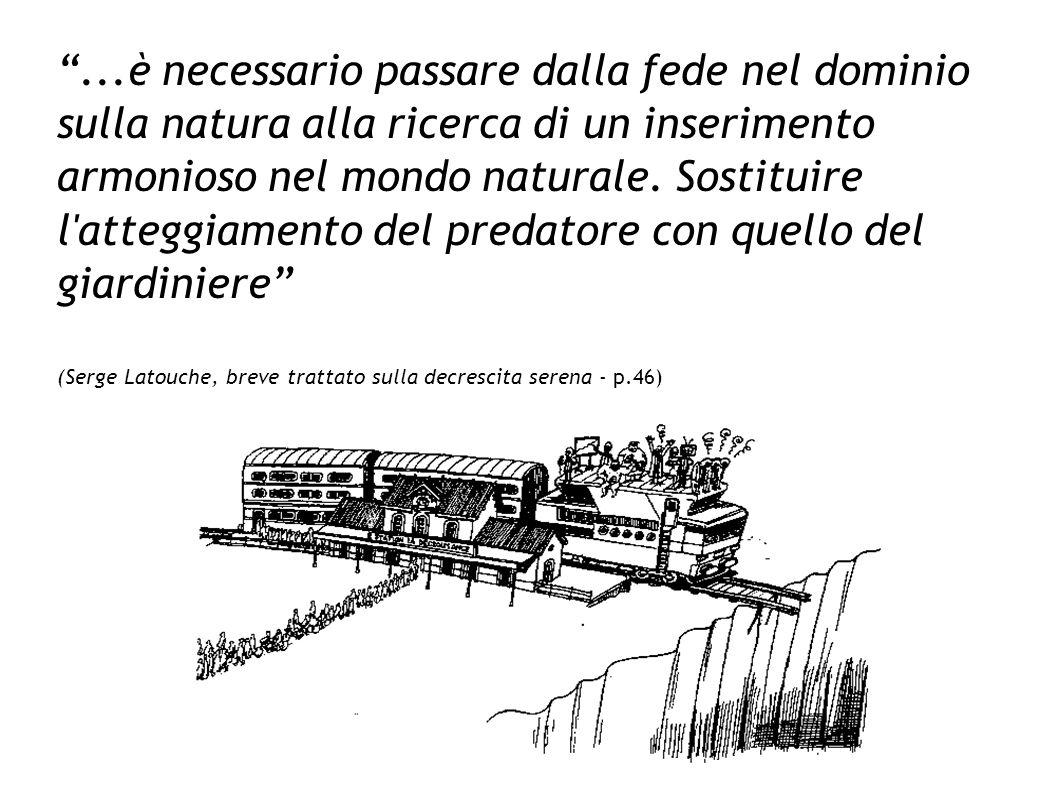 ...è necessario passare dalla fede nel dominio sulla natura alla ricerca di un inserimento armonioso nel mondo naturale. Sostituire l'atteggiamento de