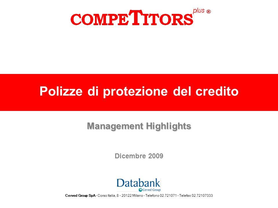Cerved Group SpA - Corso Italia, 8 - 20122 Milano - Telefono 02.721071 - Telefax 02.72107333 Polizze di protezione del credito Management Highlights D