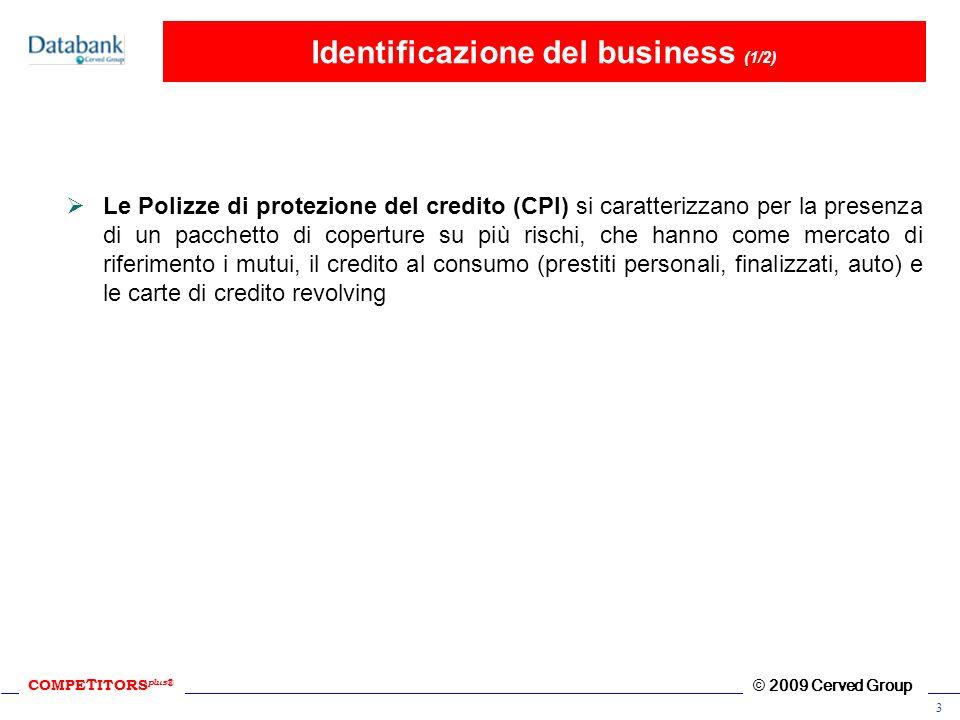 COMPE T ITORS plus ® © 2009 Cerved Group 3 Identificazione del business (1/2) Le Polizze di protezione del credito (CPI) si caratterizzano per la pres