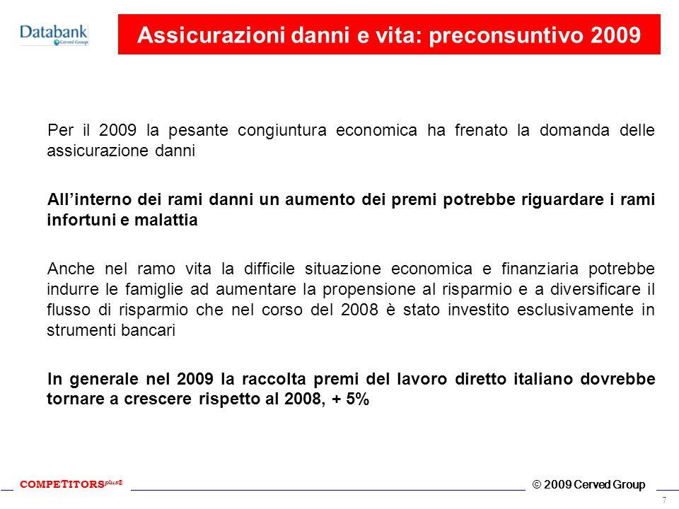 COMPE T ITORS plus ® © 2009 Cerved Group 7 Assicurazioni danni e vita: preconsuntivo 2009 Per il 2009 la pesante congiuntura economica ha frenato la d