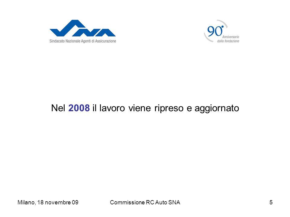 Milano, 18 novembre 09Commissione RC Auto SNA5 Nel 2008 il lavoro viene ripreso e aggiornato
