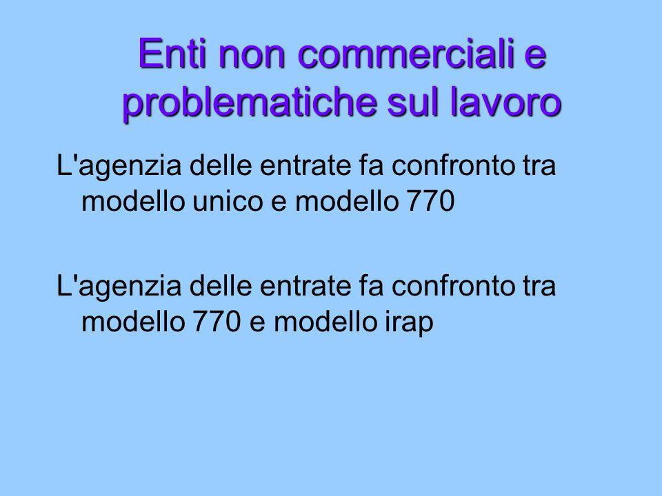 Enti non commerciali e problematiche sul lavoro L agenzia delle entrate fa confronto tra modello unico e modello 770 L agenzia delle entrate fa confronto tra modello 770 e modello irap