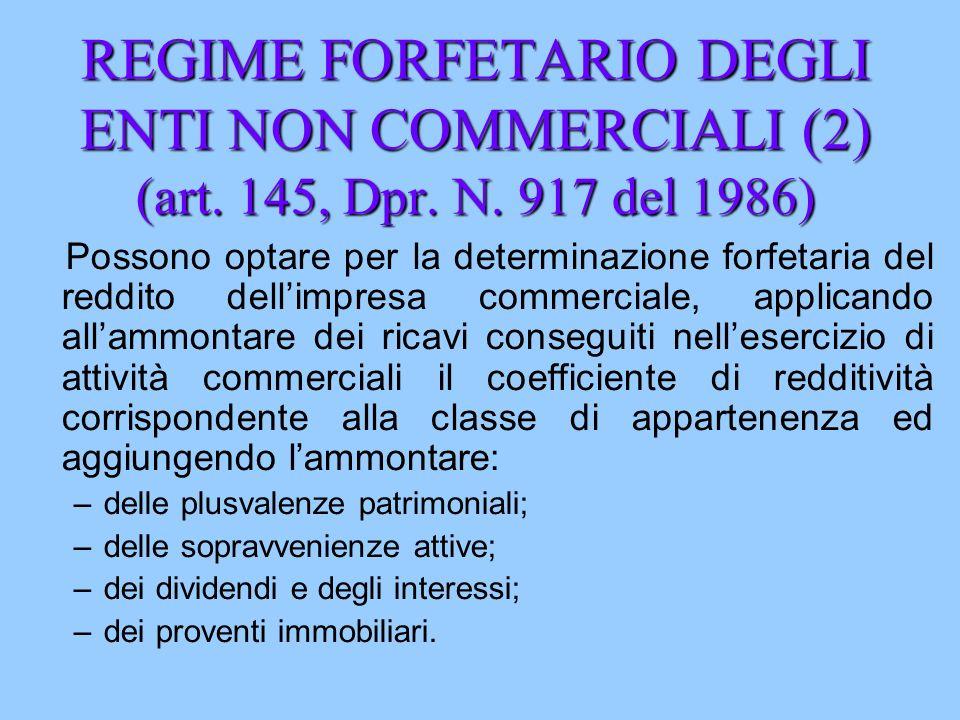 REGIME FORFETARIO DEGLI ENTI NON COMMERCIALI (2) (art. 145, Dpr. N. 917 del 1986) Possono optare per la determinazione forfetaria del reddito dellimpr
