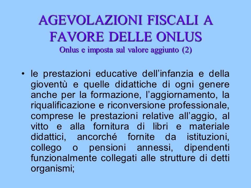 AGEVOLAZIONI FISCALI A FAVORE DELLE ONLUS Onlus e imposta sul valore aggiunto (2) le prestazioni educative dellinfanzia e della gioventù e quelle dida