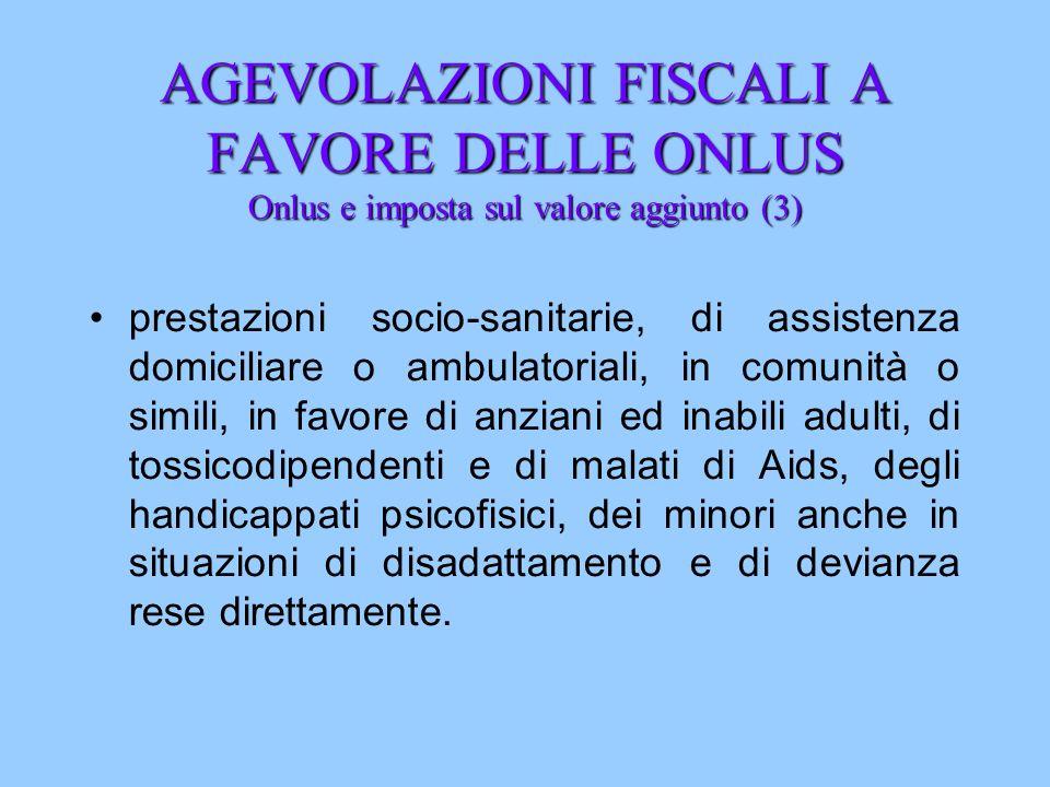 AGEVOLAZIONI FISCALI A FAVORE DELLE ONLUS Onlus e imposta sul valore aggiunto (3) prestazioni socio-sanitarie, di assistenza domiciliare o ambulatoria