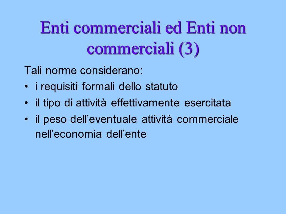 Enti commerciali ed Enti non commerciali (3) Tali norme considerano: i requisiti formali dello statuto il tipo di attività effettivamente esercitata i