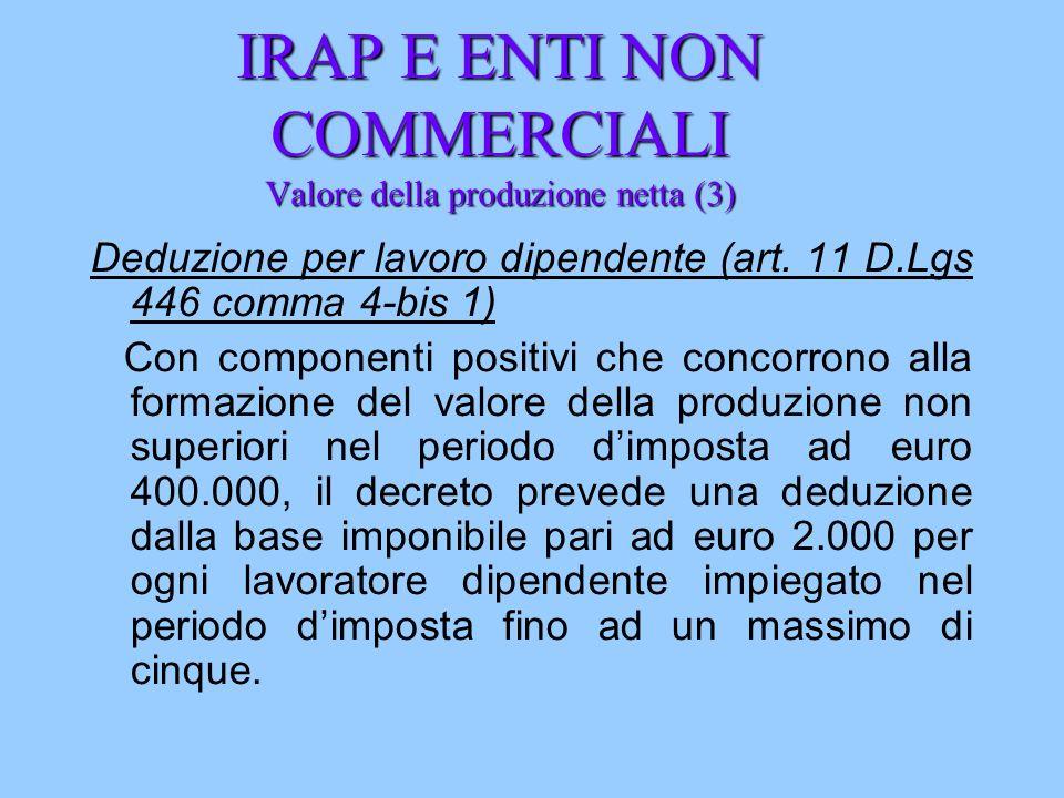 IRAP E ENTI NON COMMERCIALI Valore della produzione netta (3) Deduzione per lavoro dipendente (art. 11 D.Lgs 446 comma 4-bis 1) Con componenti positiv