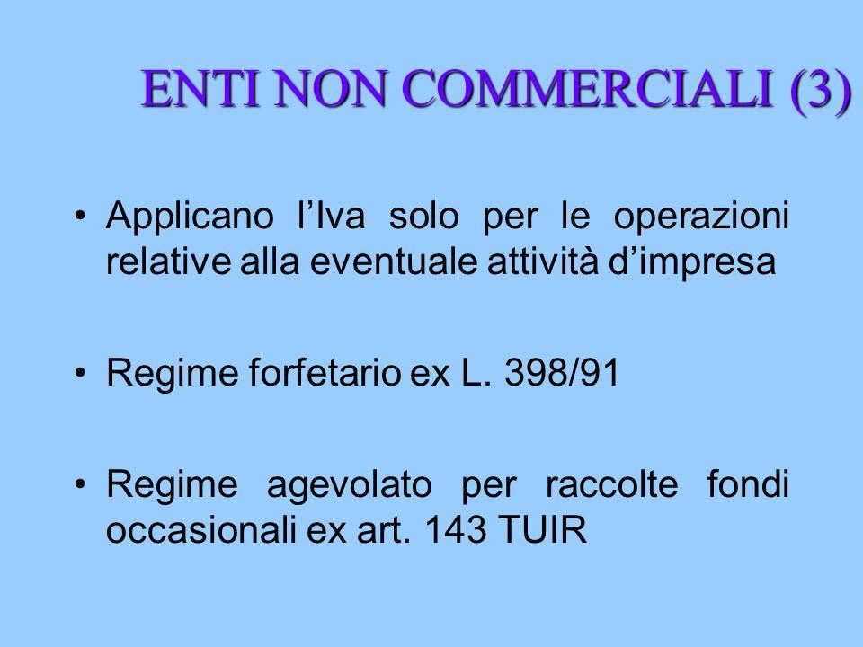 ENTI NON COMMERCIALI (3) Applicano lIva solo per le operazioni relative alla eventuale attività dimpresa Regime forfetario ex L. 398/91 Regime agevola