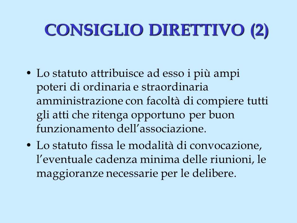 CONSIGLIO DIRETTIVO (2) Lo statuto attribuisce ad esso i più ampi poteri di ordinaria e straordinaria amministrazione con facoltà di compiere tutti gli atti che ritenga opportuno per buon funzionamento dellassociazione.