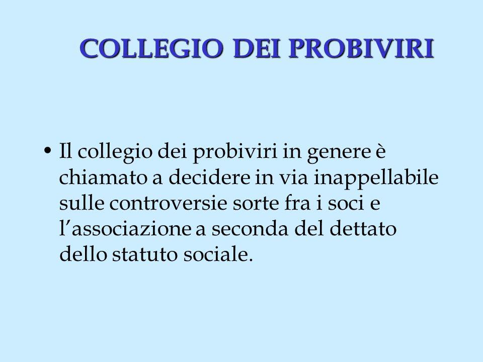 COLLEGIO DEI PROBIVIRI Il collegio dei probiviri in genere è chiamato a decidere in via inappellabile sulle controversie sorte fra i soci e lassociazione a seconda del dettato dello statuto sociale.