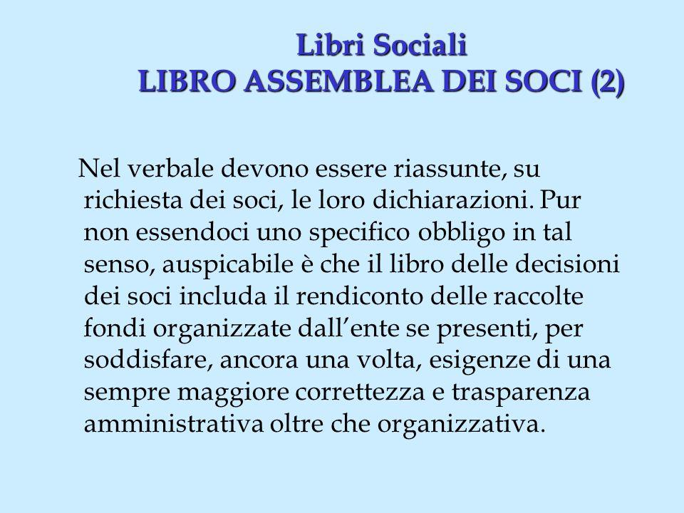 Libri Sociali LIBRO ASSEMBLEA DEI SOCI (2) Nel verbale devono essere riassunte, su richiesta dei soci, le loro dichiarazioni.