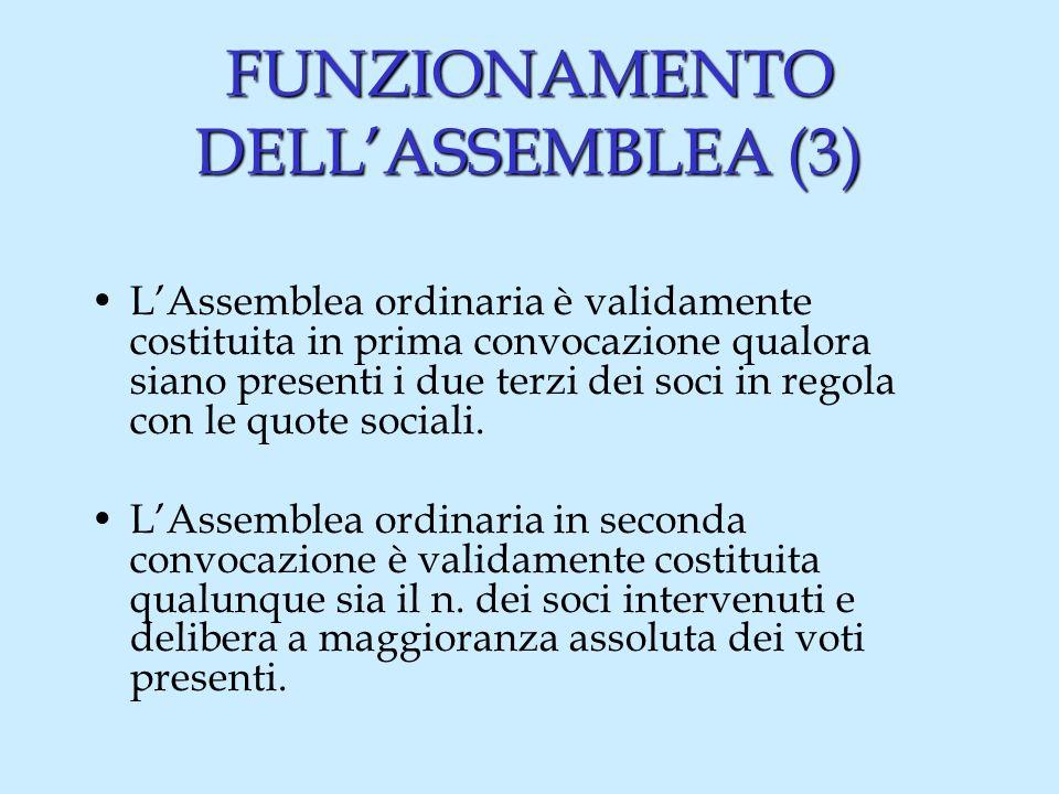 FUNZIONAMENTO DELLASSEMBLEA (3) LAssemblea ordinaria è validamente costituita in prima convocazione qualora siano presenti i due terzi dei soci in regola con le quote sociali.