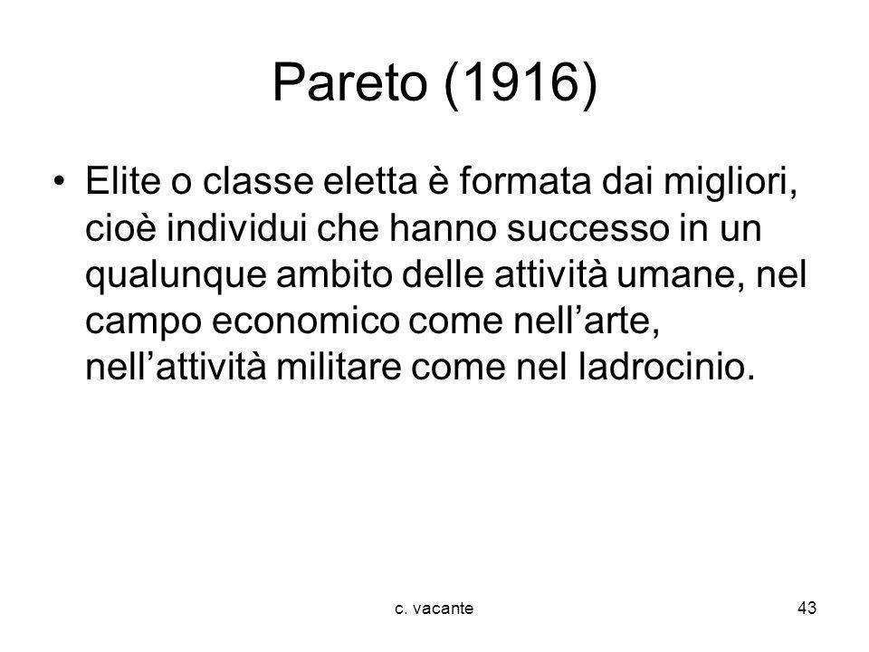 c. vacante43 Pareto (1916) Elite o classe eletta è formata dai migliori, cioè individui che hanno successo in un qualunque ambito delle attività umane