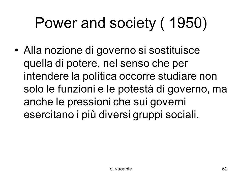 c. vacante52 Power and society ( 1950) Alla nozione di governo si sostituisce quella di potere, nel senso che per intendere la politica occorre studia