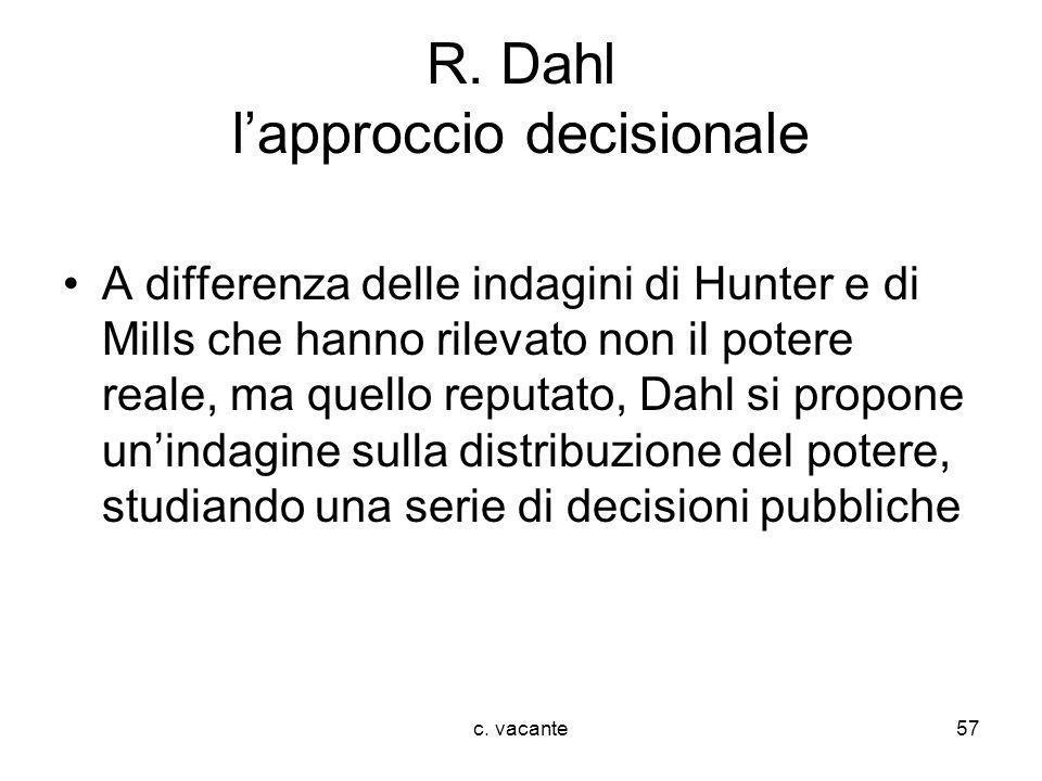 c. vacante57 R. Dahl lapproccio decisionale A differenza delle indagini di Hunter e di Mills che hanno rilevato non il potere reale, ma quello reputat