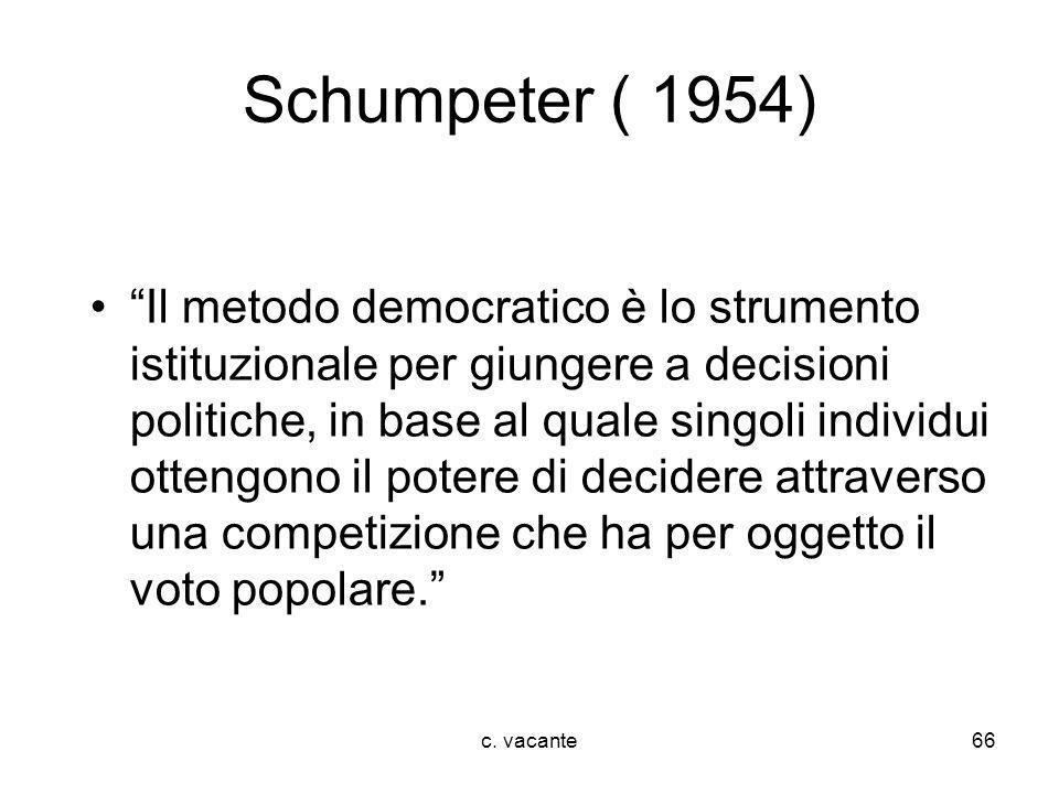 c. vacante66 Schumpeter ( 1954) Il metodo democratico è lo strumento istituzionale per giungere a decisioni politiche, in base al quale singoli indivi