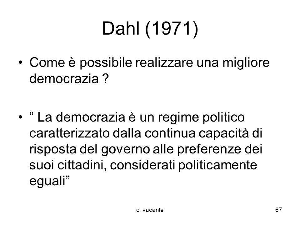 c. vacante67 Dahl (1971) Come è possibile realizzare una migliore democrazia ? La democrazia è un regime politico caratterizzato dalla continua capaci