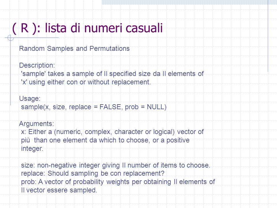 ( R ): lista di numeri casuali Random Samples and Permutations Description: 'sample' takes a sample of Il specified size da Il elements of 'x' using e