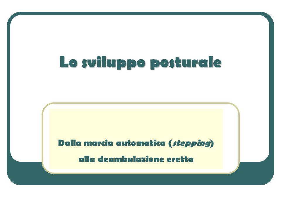 Lo sviluppo posturale Dalla marcia automatica (stepping) alla deambulazione eretta