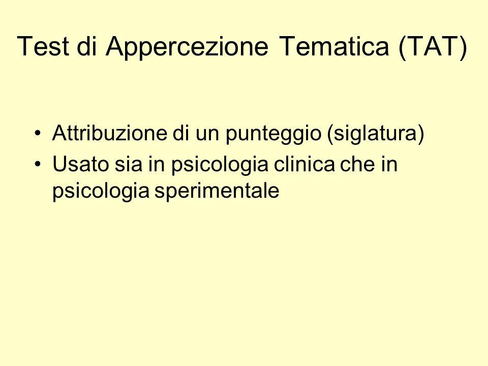 Test di Appercezione Tematica (TAT) Attribuzione di un punteggio (siglatura) Usato sia in psicologia clinica che in psicologia sperimentale