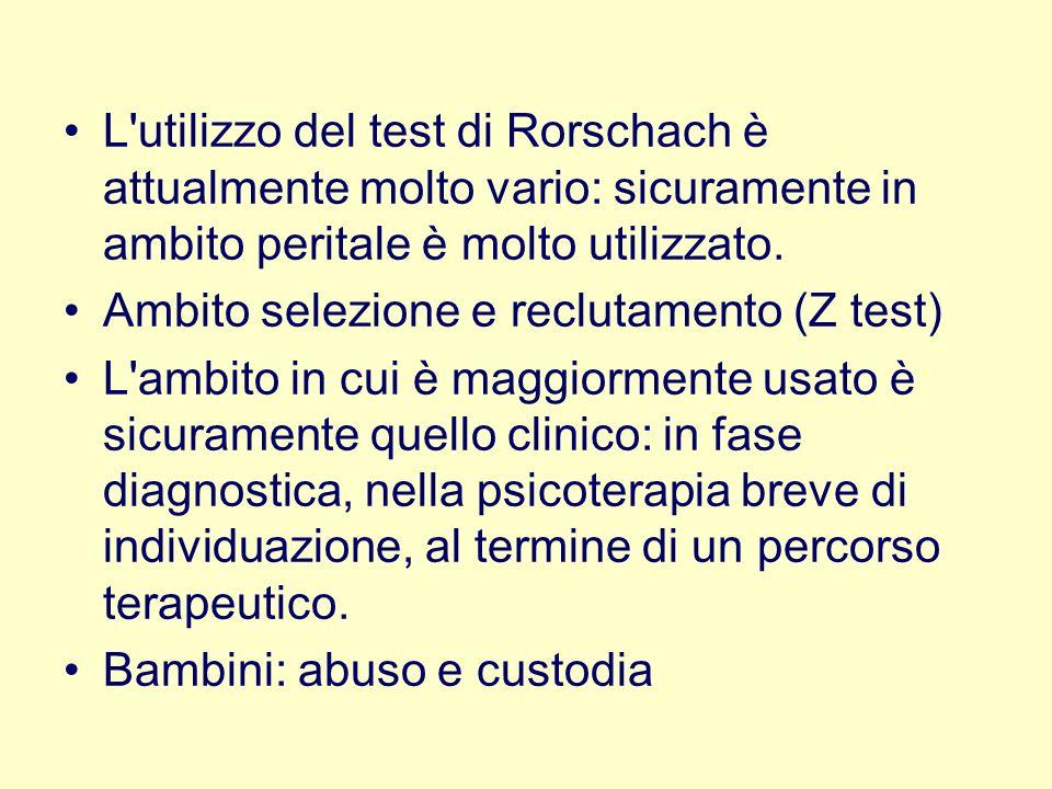 L'utilizzo del test di Rorschach è attualmente molto vario: sicuramente in ambito peritale è molto utilizzato. Ambito selezione e reclutamento (Z test