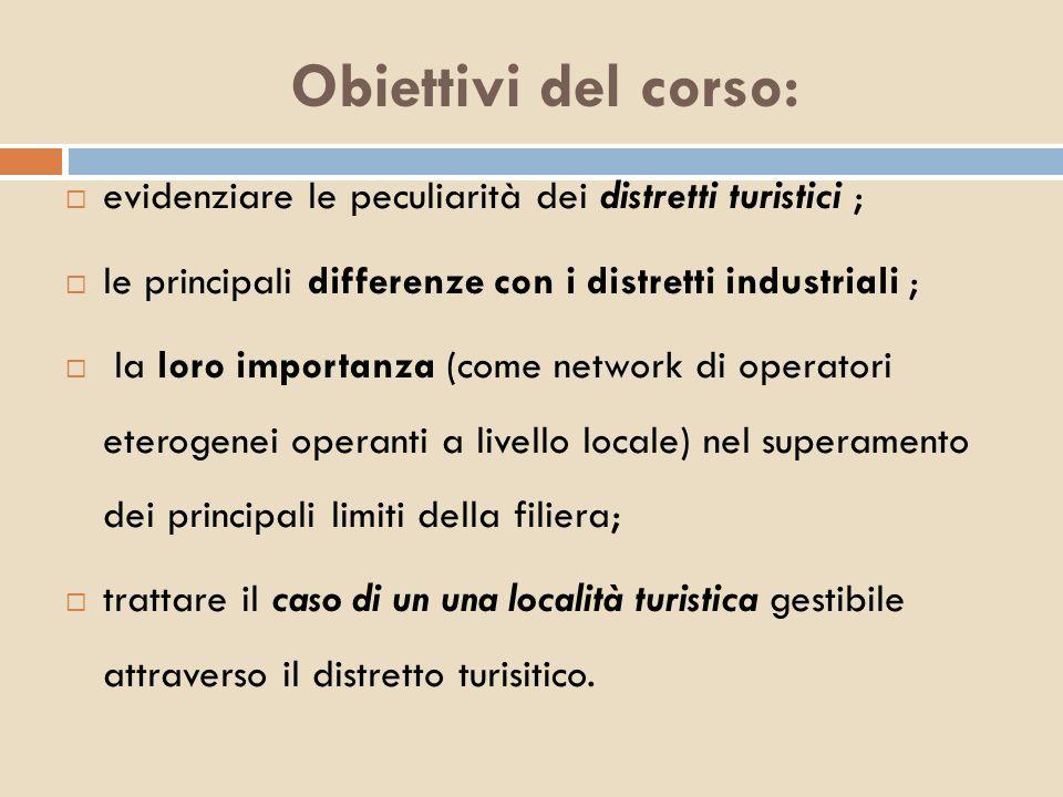 Obiettivi del corso: evidenziare le peculiarità dei distretti turistici ; le principali differenze con i distretti industriali ; la loro importanza (c