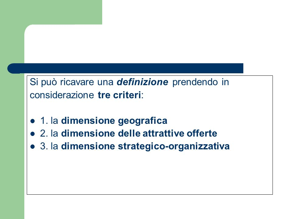 Si può ricavare una definizione prendendo in considerazione tre criteri: 1. la dimensione geografica 2. la dimensione delle attrattive offerte 3. la d