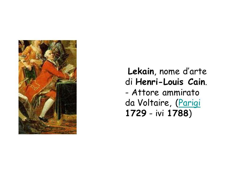 Lekain, nome darte di Henri-Louis Cain. - Attore ammirato da Voltaire, (Parigi 1729 - ivi 1788)Parigi