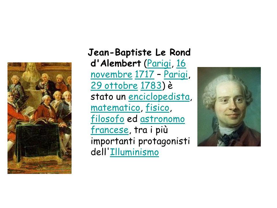 Jean-Baptiste Le Rond d'Alembert (Parigi, 16 novembre 1717 – Parigi, 29 ottobre 1783) è stato un enciclopedista, matematico, fisico, filosofo ed astro