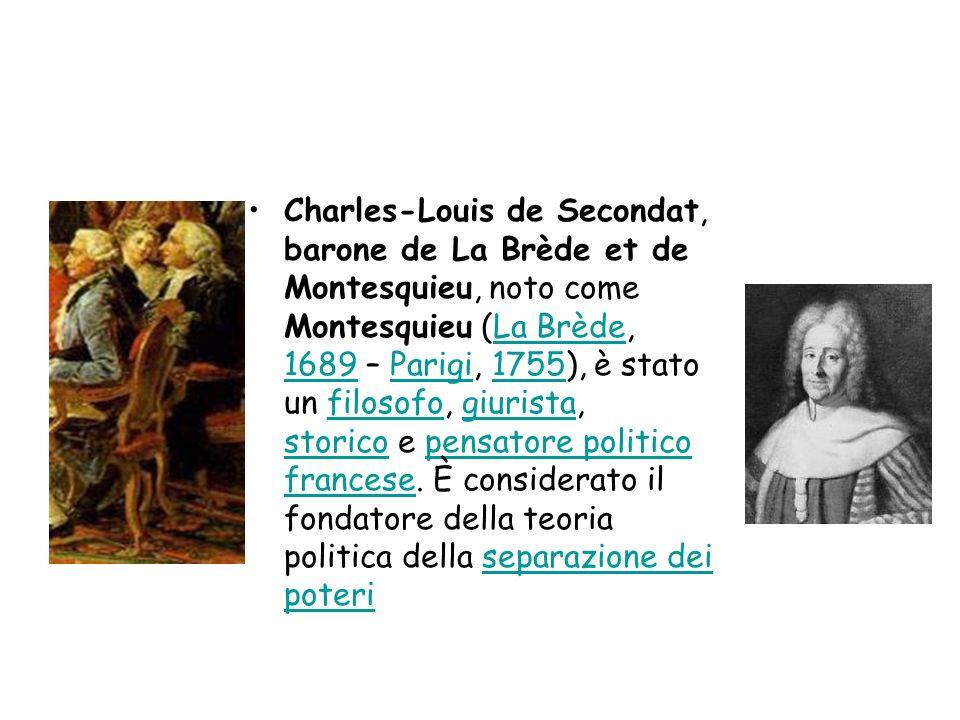 Charles-Louis de Secondat, barone de La Brède et de Montesquieu, noto come Montesquieu (La Brède, 1689 – Parigi, 1755), è stato un filosofo, giurista,