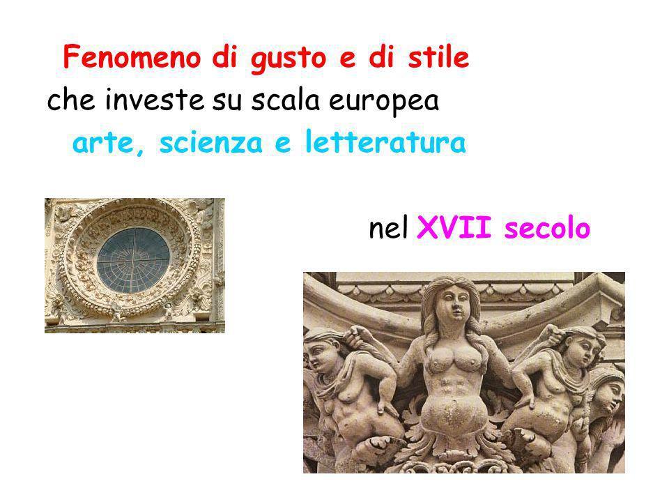 Fenomeno di gusto e di stile che investe su scala europea arte, scienza e letteratura nel XVII secolo
