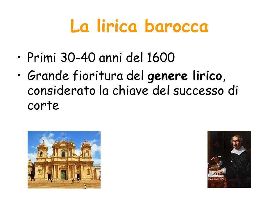 La lirica barocca Primi 30-40 anni del 1600 Grande fioritura del genere lirico, considerato la chiave del successo di corte