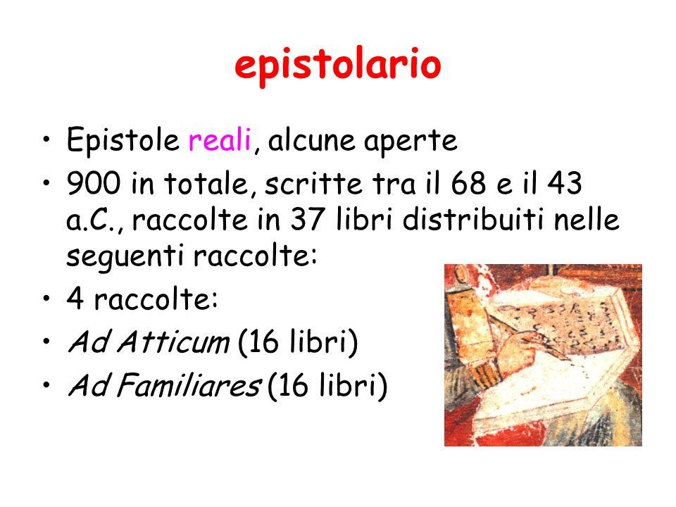 epistolario Epistole reali, alcune aperte 900 in totale, scritte tra il 68 e il 43 a.C., raccolte in 37 libri distribuiti nelle seguenti raccolte: 4 r