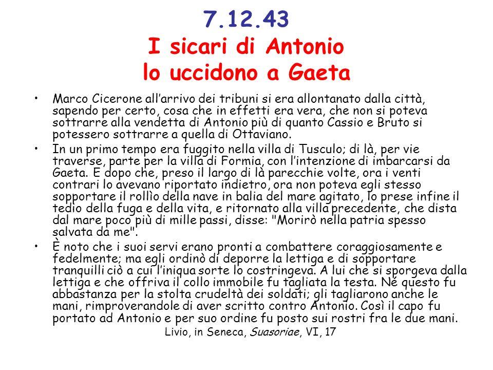 7.12.43 I sicari di Antonio lo uccidono a Gaeta Marco Cicerone allarrivo dei tribuni si era allontanato dalla città, sapendo per certo, cosa che in ef
