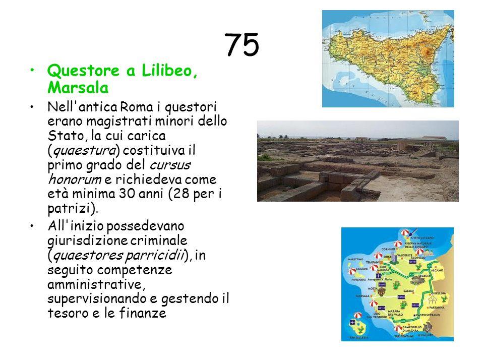75 Questore a Lilibeo, Marsala Nell'antica Roma i questori erano magistrati minori dello Stato, la cui carica (quaestura) costituiva il primo grado de