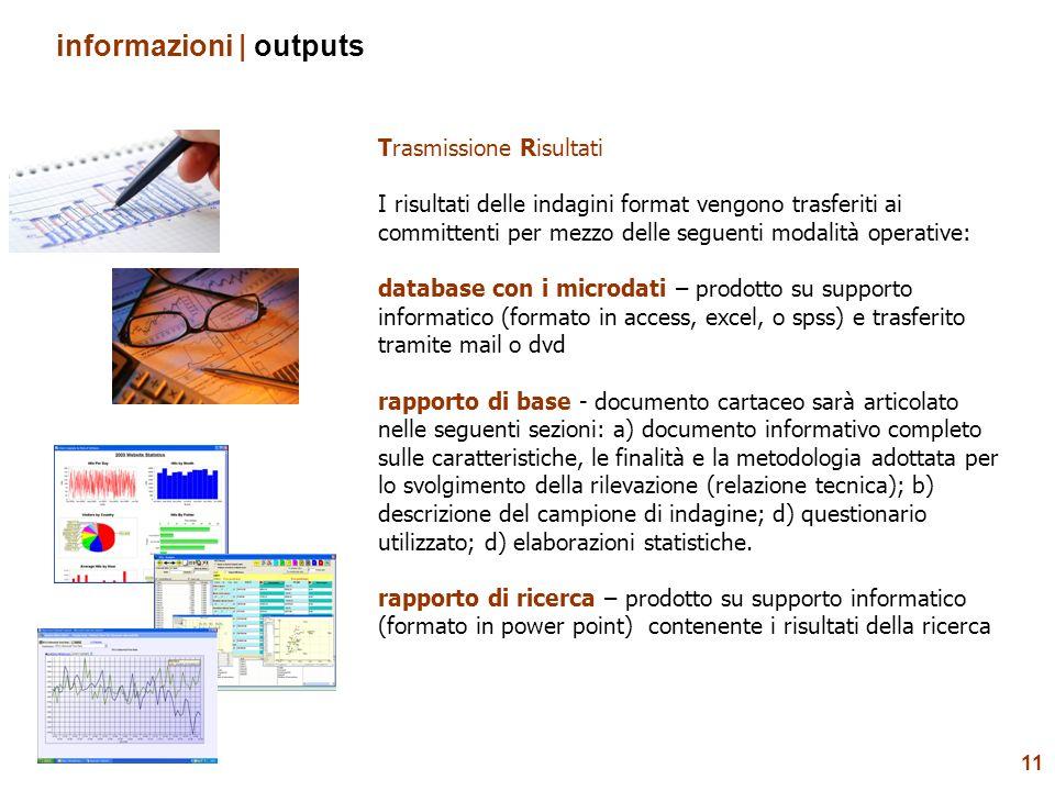 11 informazioni | outputs Trasmissione Risultati I risultati delle indagini format vengono trasferiti ai committenti per mezzo delle seguenti modalità