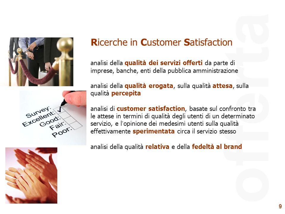 9 offerta Ricerche in Customer Satisfaction analisi della qualità dei servizi offerti da parte di imprese, banche, enti della pubblica amministrazione
