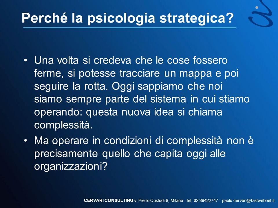 La psicologia strategica Non esistono qualità psicologiche individuali, ma relazioni tra soggetti che le strutturano Gregory Bateson CERVARI CONSULTING v.