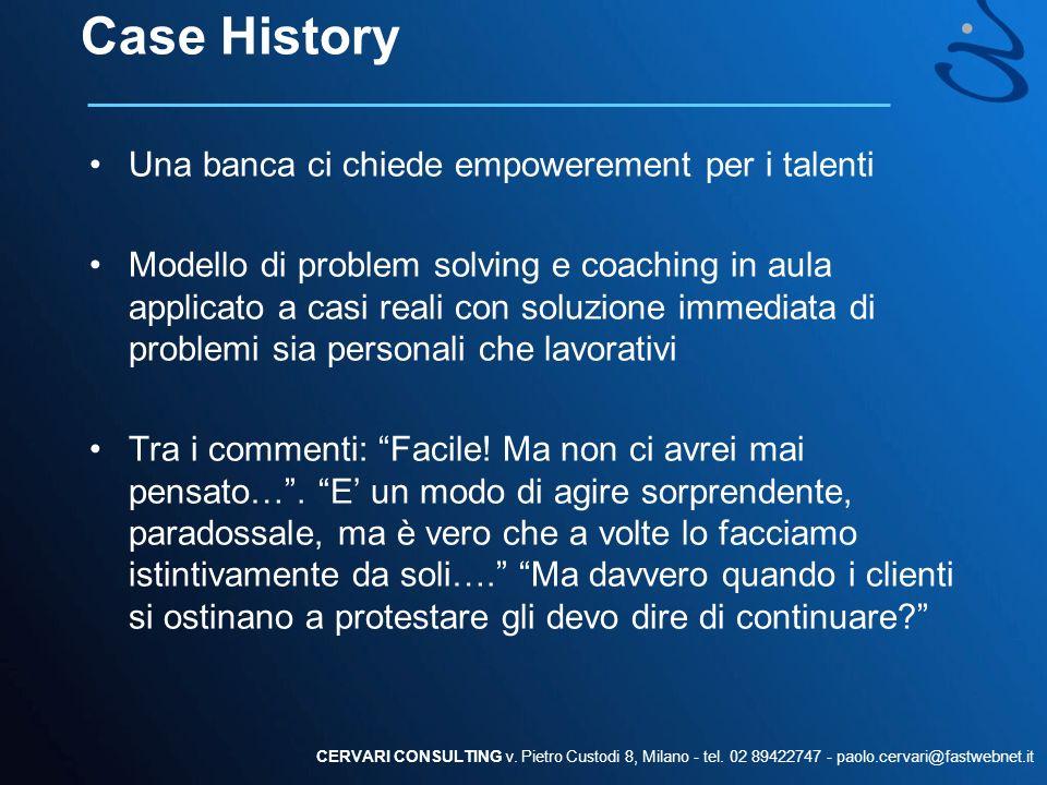 Case History Una banca ci chiede empowerement per i talenti Modello di problem solving e coaching in aula applicato a casi reali con soluzione immedia