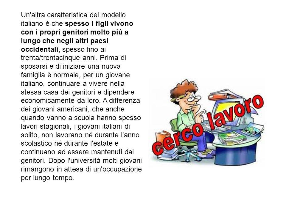 Un'altra caratteristica del modello italiano è che spesso i figli vivono con i propri genitori molto più a lungo che negli altri paesi occidentali, sp